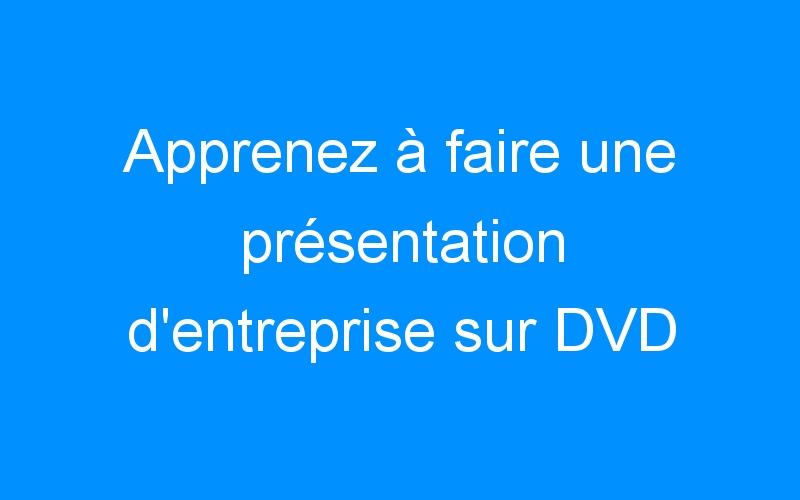 Apprenez à faire une présentation d'entreprise sur DVD
