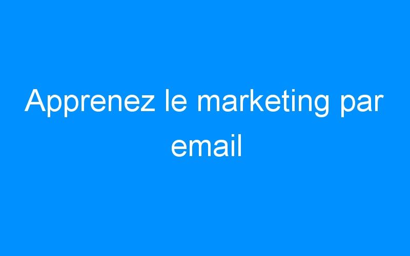 Apprenez le marketing par email