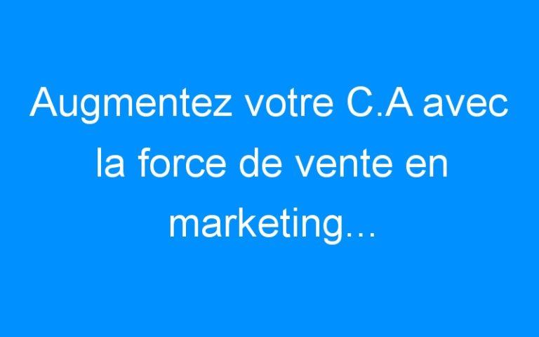 Augmentez votre C.A avec la force de vente en marketing…