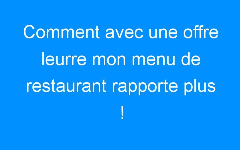 Comment avec une offre leurre mon menu de restaurant rapporte plus !