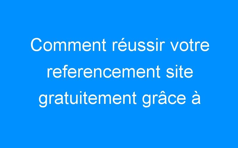 Comment réussir votre referencement site gratuitement grâce à Google+