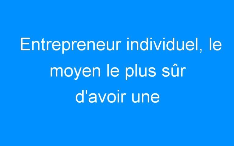 Entrepreneur individuel, le moyen le plus sûr d'avoir une meilleure communication avec vos clients!