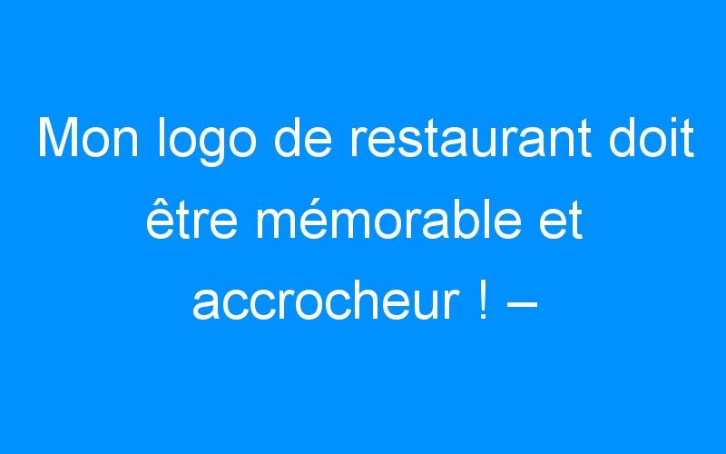 Mon logo de restaurant doit être mémorable et accrocheur ! – Comment faire connaitre mon entreprise, mon commerce