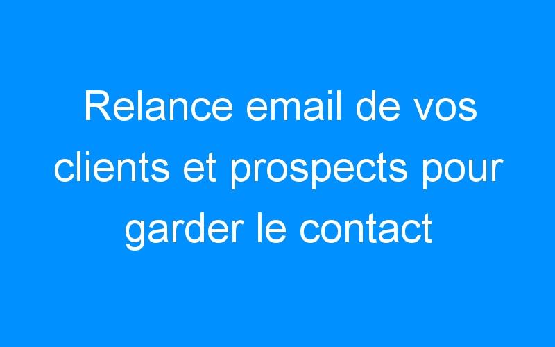 Relance email de vos clients et prospects pour garder le contact