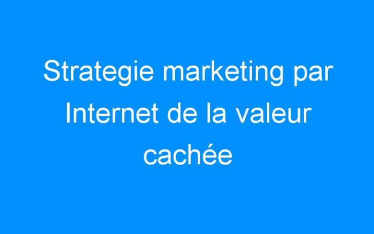 Strategie marketing par Internet de la valeur cachée